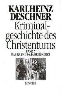 Kriminalgeschichte des Christentums: Bd.7 Das 13. und 14. Jahrhundert, Karlheinz Deschner