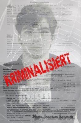 Kriminalisiert - Hans-Joachim Schmidt |