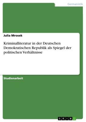Kriminalliteratur in der Deutschen Demokratischen Republik als Spiegel der politischen Verhältnisse, Julia Mrosek