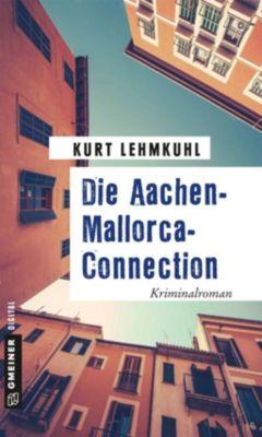 Kriminalromane im GMEINER-Verlag: Die Aachen-Mallorca-Connection, Kurt Lehmkuhl