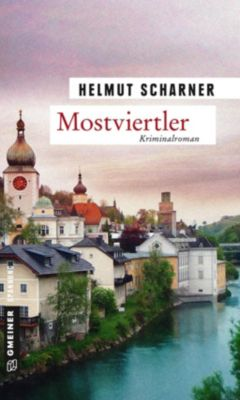 Kriminalromane im GMEINER-Verlag: Mostviertler, Helmut Scharner