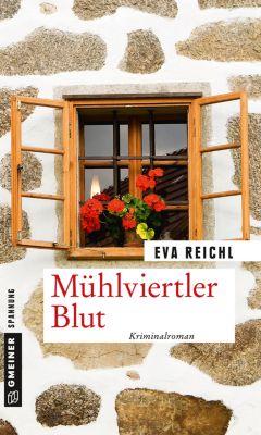 Kriminalromane im GMEINER-Verlag: Mühlviertler Blut, Eva Reichl