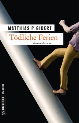 Kriminalromane im GMEINER-Verlag: Tödliche Ferien, Matthias P. Gibert