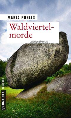 Kriminalromane im GMEINER-Verlag: Waldviertelmorde, Maria Publig