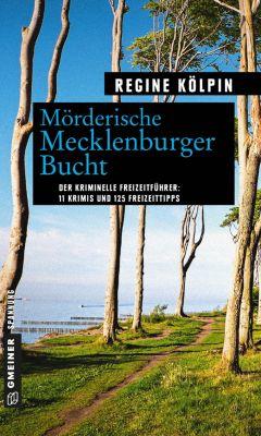 Kriminelle Freizeitführer im GMEINER-Verlag: Mörderische Mecklenburger Bucht, Regine Kölpin