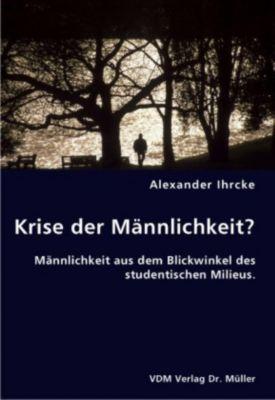 Krise der Männlichkeit?, Alexander Ihrcke