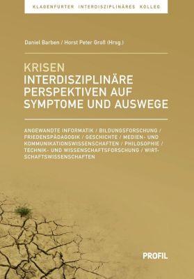 Krisen interdisziplinär betrachtet: Symptome, Wahrnehmungen, Auswege, Daniel Barben, Horst Peter Gross