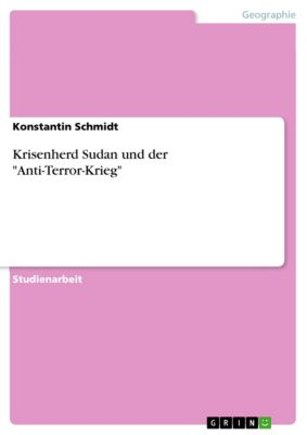 Krisenherd Sudan und der Anti-Terror-Krieg, Konstantin Schmidt