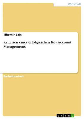 Kriterien eines erfolgreichen Key Account Managements, Tihomir Bajci