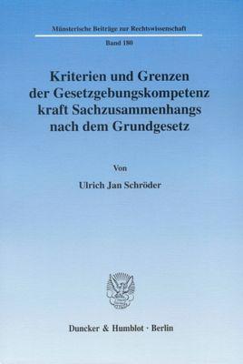 Kriterien und Grenzen der Gesetzgebungskompetenz kraft Sachzusammenhangs nach dem Grundgesetz., Ulrich Jan Schröder