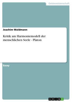 Kritik am Harmoniemodell der menschlichen Seele - Platon, Joachim Waldmann