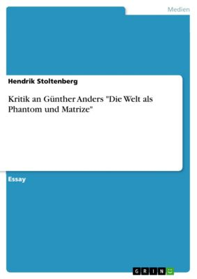 Kritik an Günther Anders Die Welt als Phantom und Matrize, Hendrik Stoltenberg