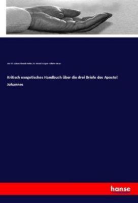 Kritisch exegetisches Handbuch über die drei Briefe des Apostel Johannes, Joh. Ed. (Johann Eduard) Huther, Heinrich A. W. Meyer, Dr. Heinrich August Wilhelm Meyer