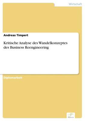 Kritische Analyse des Wandelkonzeptes des Business Reengineering, Andreas Timpert