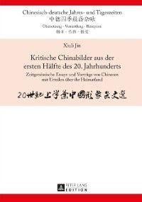 Kritische Chinabilder aus der ersten Haelfte des 20. Jahrhunderts, Xiuli Jin
