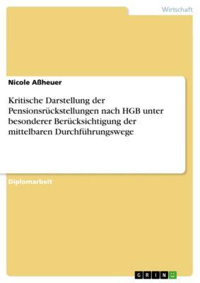 Kritische Darstellung der Pensionsrückstellungen nach HGB unter besonderer Berücksichtigung der mittelbaren Durchführungswege, Nicole Assheuer