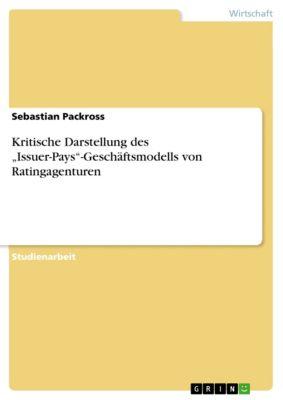"""Kritische Darstellung des """"Issuer-Pays""""-Geschäftsmodells von Ratingagenturen, Sebastian Packross"""