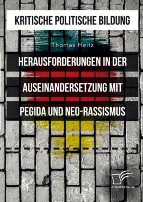 Kritische politische Bildung. Herausforderungen in der Auseinandersetzung mit Pegida und Neo-Rassismus, Thomas Heitz