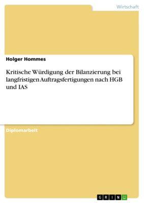 Kritische Würdigung der Bilanzierung bei langfristigen Auftragsfertigungen nach HGB und IAS, Holger Hommes