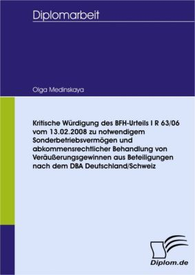 Kritische Würdigung des BFH-Urteils I R 63/06 vom 13.02.2008 zu notwendigem Sonderbetriebsvermögen und abkommensrechtlicher Behandlung von Veräußerungsgewinnen aus Beteiligungen nach dem DBA Deutschland/Schweiz, Olga Medinskaya