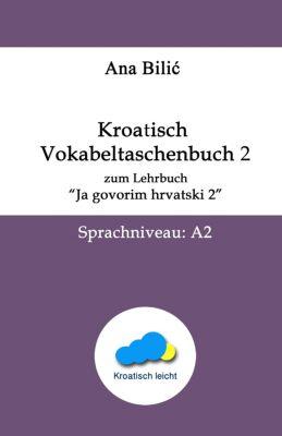 Kroatisch Vokabeltaschenbuch zum Lehrbuch Ja govorim hrvatski 2, Ana Bilic