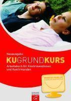 KU-Grund-Kurs, Arbeitsbuch für Konfirmandinnen und Konfirmanden, Rainer Starck, Klaus Hahn, Sylvia Szepanski-Jansen, Jörg Weber
