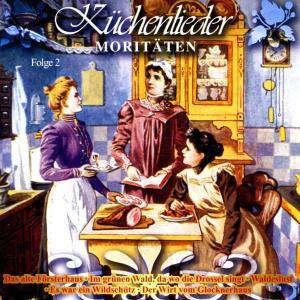 Küchenlieder-Moritäten Folge 2, Diverse Interpreten