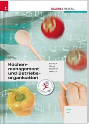 Küchenmanagement und Betriebsorganisation, Roswitha Macher, Andrea Staltner, Sylvia Pehak, Elfriede Derflinger-Traxler
