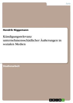 Kündigungsrelevanz unternehmensschädlicher Äusserungen in sozialen Medien, Hendrik Niggemann