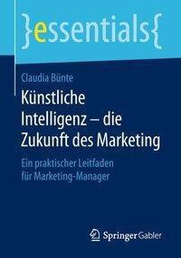 Künstliche Intelligenz - die Zukunft des Marketing, Claudia Bünte