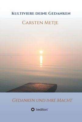 Kultiviere Deine Gedanken, Carsten Metje