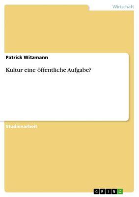 Kultur eine öffentliche Aufgabe?, Patrick Witzmann