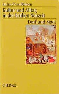 Kultur und Alltag in der frühen Neuzeit, 3 Bde.: Bd.2 Dorf und Stadt, Richard van Dülmen