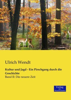 Kultur und Jagd - Ein Pirschgang durch die Geschichte, Ulrich Wendt