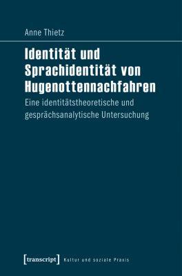 Kultur und soziale Praxis: Identität und Sprachidentität von Hugenottennachfahren, Anne Thietz