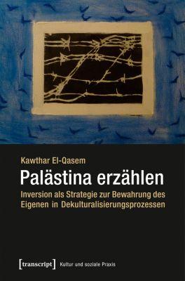 Kultur und soziale Praxis: Palästina erzählen, Kawthar El-Qasem