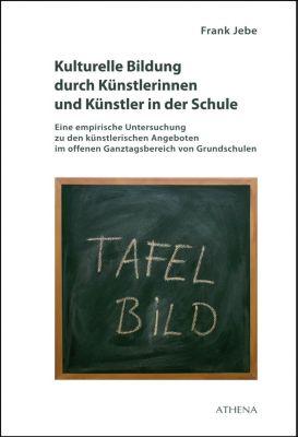 Kulturelle Bildung durch Künstlerinnen und Künstler in der Schule - Frank Jebe  