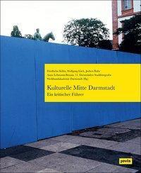 Kulturelle Mitte Darmstadt - ein kritischer Stadtführer