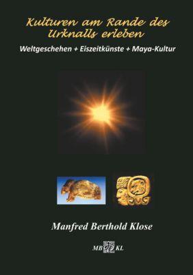 Kulturen am Rande des Urknalls erleben, Manfred Berthold Klose