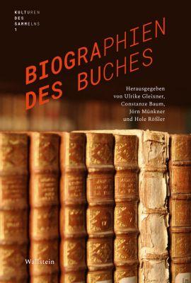 Kulturen des Sammelns. Akteure, Objekte, Medien: Biographien des Buches