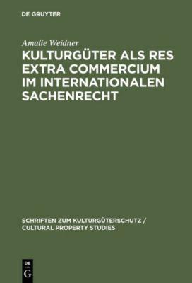 Kulturgüter als res extra commercium im internationalen Sachenrecht, Amalie Weidner