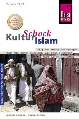 Kulturschock: Reise Know-How KulturSchock Islam, Susanne Thiel