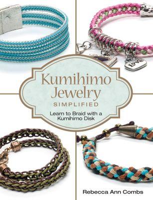 Kumihimo Jewelry Simplified, Rebecca Ann Combs