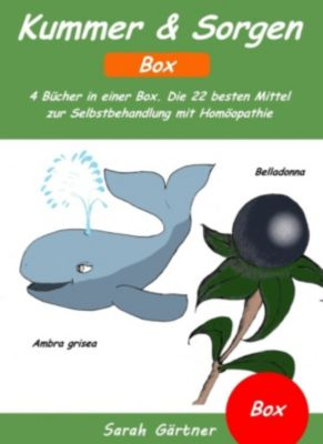 Kummer & Sorgen - Box. 4 Bücher in einer Box. Die 22 besten Mittel zur Selbstbehandlung mit Homöopathie, Sarah Gärtner