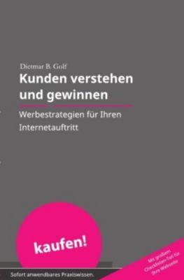 Kunden verstehen und gewinnen - Dietmar B. Golf  