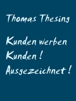 Kunden werben Kunden ! Ausgezeichnet !, Thomas Thesing