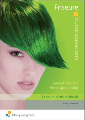 Kundenberatung und betriebliche Arbeitsgestaltung für Friseure, Lehr- und Arbeitsbuch, Frank Aberle, Stefan Schweizer