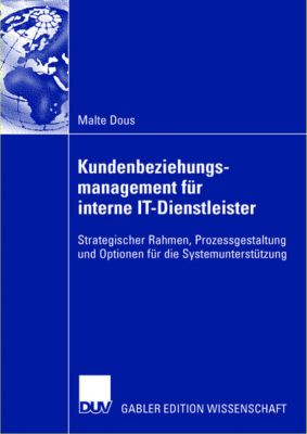 Kundenbeziehungsmanagement für interne IT-Dienstleister, Malte Dous