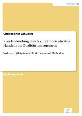 Kundenbindung durch kundenorientiertes Handeln im Qualitätsmanagement, Christopher Jakubiec