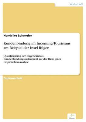 Kundenbindung im Incoming-Tourismus am Beispiel der Insel Rügen, Hendrike Lohmeier